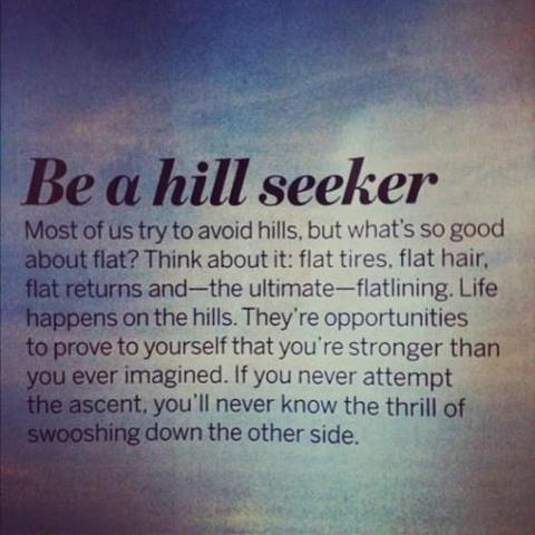 Be A Hill Seeker… Thought for the day!